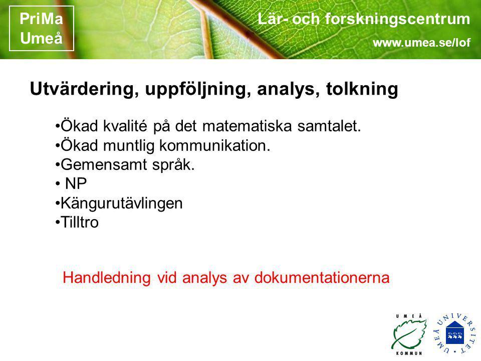 Lär- och forskningscentrum www.umea.se/lof PriMa Umeå Utvärdering, uppföljning, analys, tolkning Ökad kvalité på det matematiska samtalet. Ökad muntli
