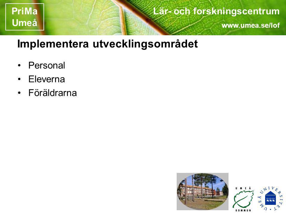 Lär- och forskningscentrum www.umea.se/lof PriMa Umeå Implementera utvecklingsområdet Personal Eleverna Föräldrarna
