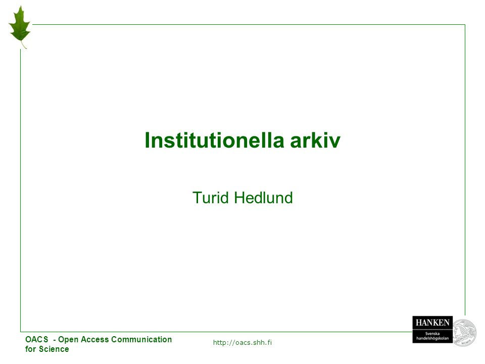 http://oacs.shh.fi 1 Institutionella arkiv Turid Hedlund OACS - Open Access Communication for Science