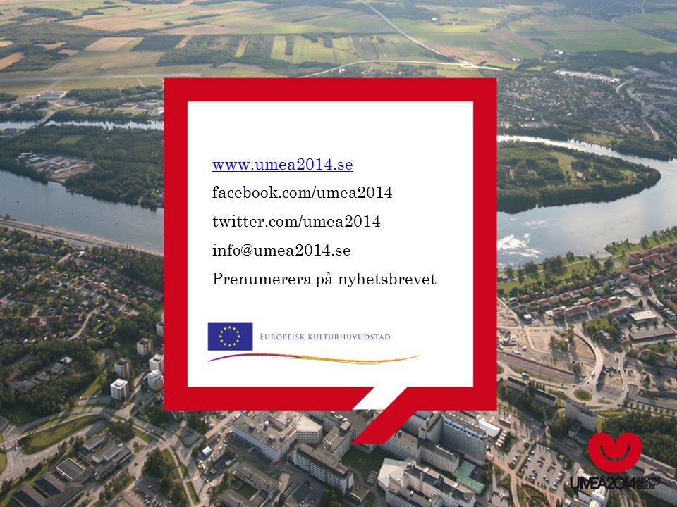 www.umea2014.se facebook.com/umea2014 twitter.com/umea2014 info@umea2014.se Prenumerera på nyhetsbrevet