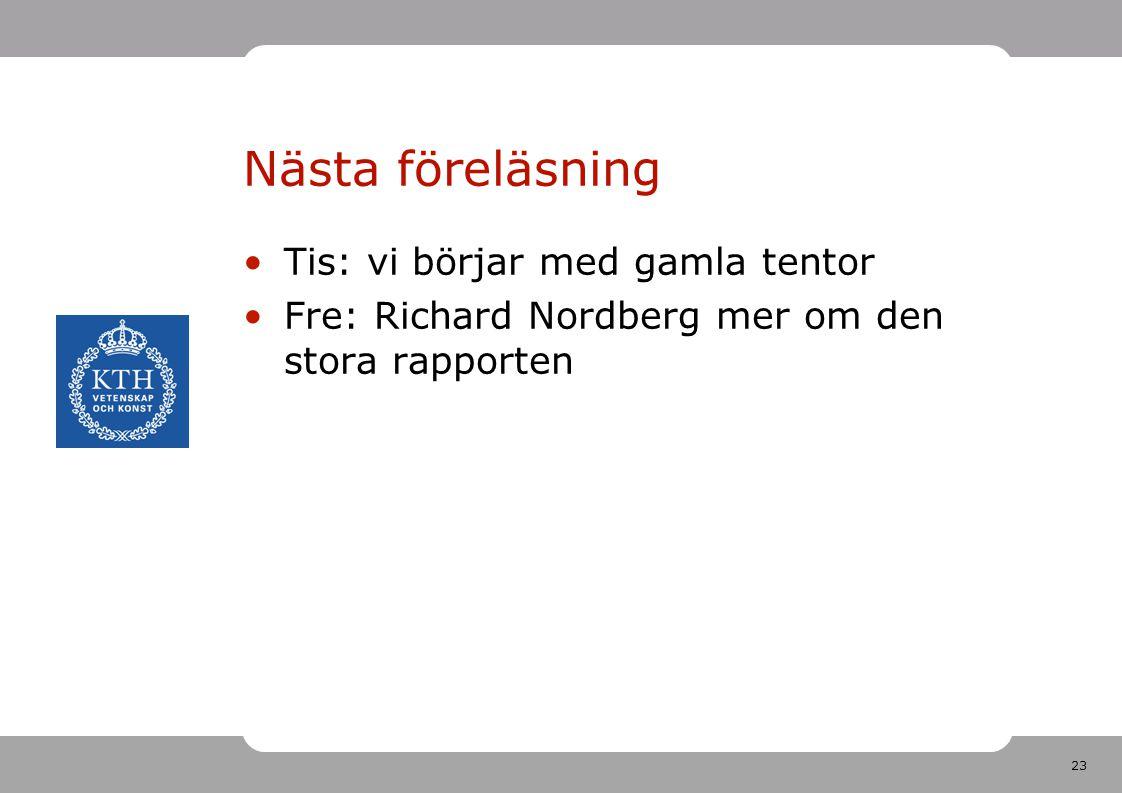 23 Nästa föreläsning Tis: vi börjar med gamla tentor Fre: Richard Nordberg mer om den stora rapporten