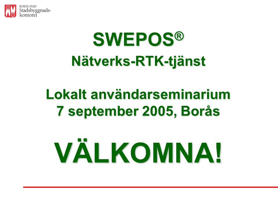 Nätverks-RTK erfarenheter från Borås Nätverks-RTK, Användarträff, Borås 7 september 2005 A. Engberg