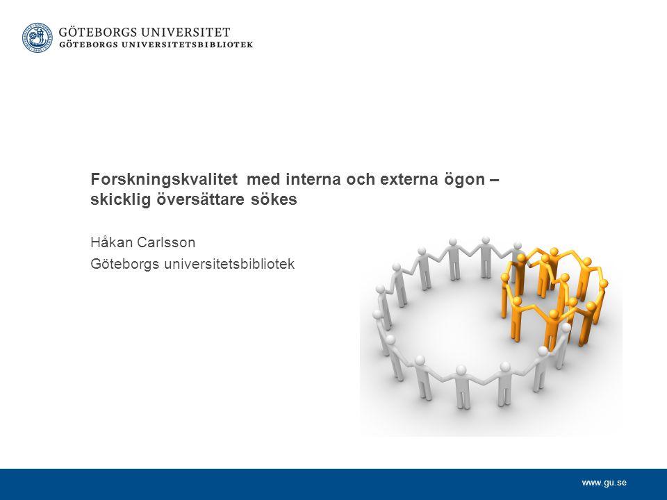 www.gu.se Håkan Carlsson Göteborgs universitetsbibliotek Forskningskvalitet med interna och externa ögon – skicklig översättare sökes