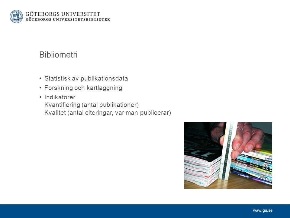 www.gu.se Bibliometri Statistisk av publikationsdata Forskning och kartläggning Indikatorer Kvantifiering (antal publikationer) Kvalitet (antal citeringar, var man publicerar)