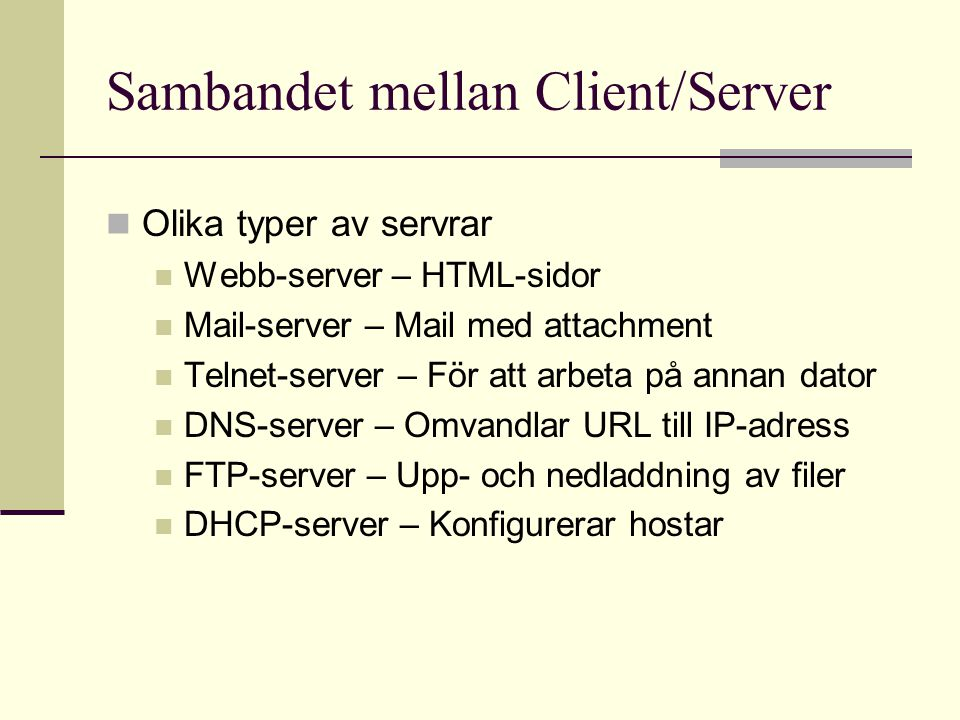 Sambandet mellan Client/Server Olika typer av servrar Webb-server – HTML-sidor Mail-server – Mail med attachment Telnet-server – För att arbeta på ann