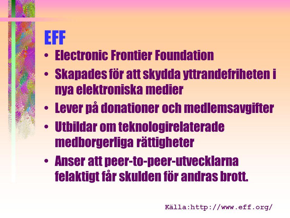 EFF Electronic Frontier Foundation Skapades för att skydda yttrandefriheten i nya elektroniska medier Lever på donationer och medlemsavgifter Utbildar om teknologirelaterade medborgerliga rättigheter Anser att peer-to-peer-utvecklarna felaktigt får skulden för andras brott.