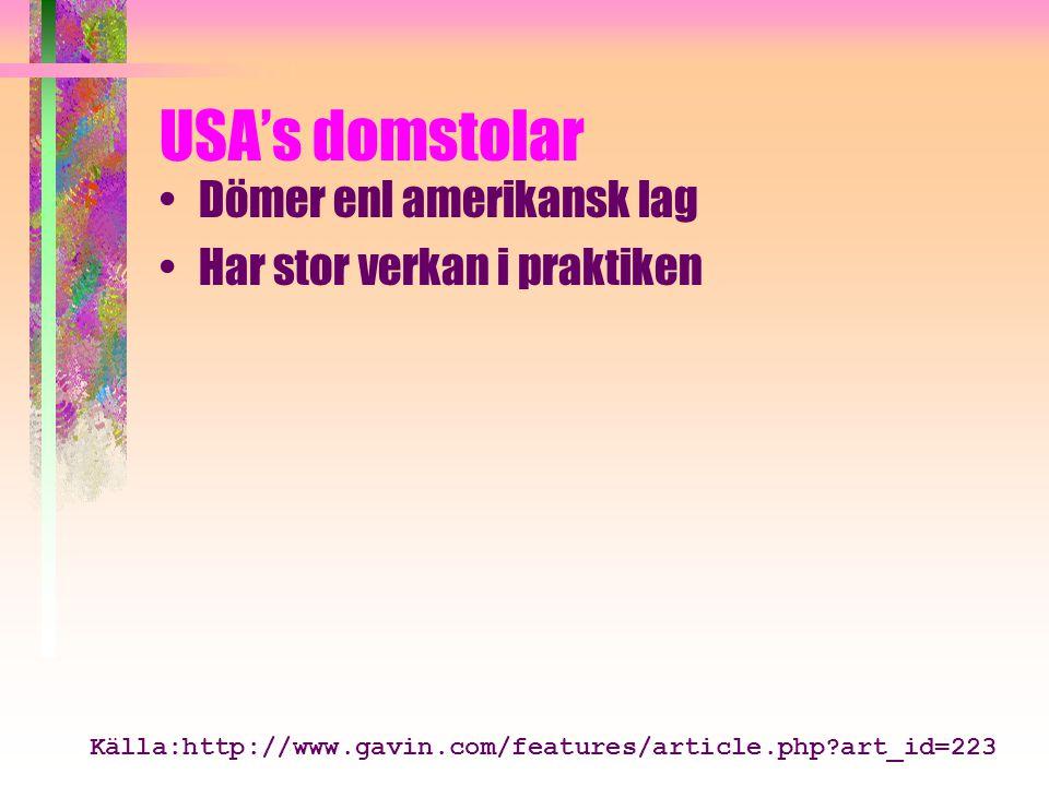 USA's domstolar Dömer enl amerikansk lag Har stor verkan i praktiken Källa:http://www.gavin.com/features/article.php art_id=223