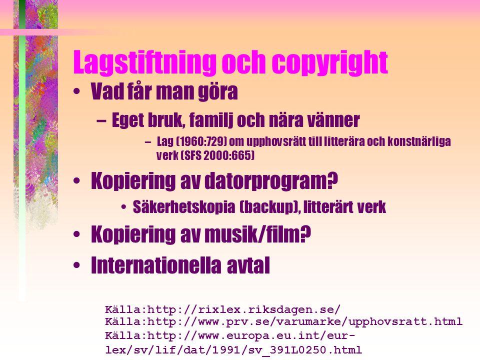 Lagstiftning och copyright Vad får man göra –Eget bruk, familj och nära vänner –Lag (1960:729) om upphovsrätt till litterära och konstnärliga verk (SFS 2000:665) Kopiering av datorprogram.