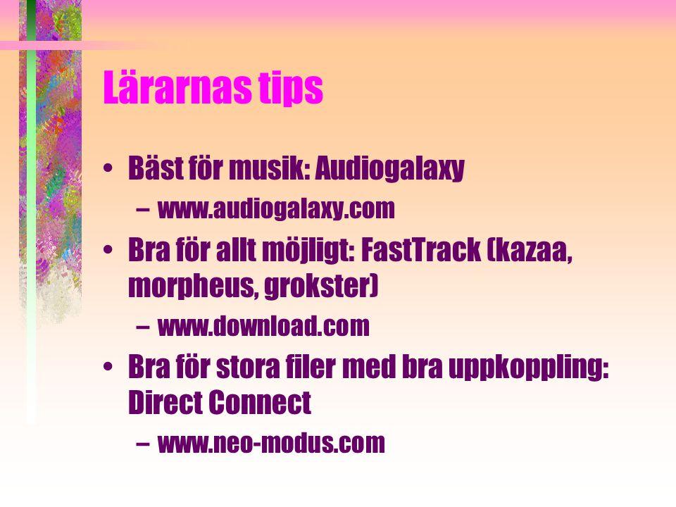 Lärarnas tips Bäst för musik: Audiogalaxy –www.audiogalaxy.com Bra för allt möjligt: FastTrack (kazaa, morpheus, grokster) –www.download.com Bra för stora filer med bra uppkoppling: Direct Connect –www.neo-modus.com