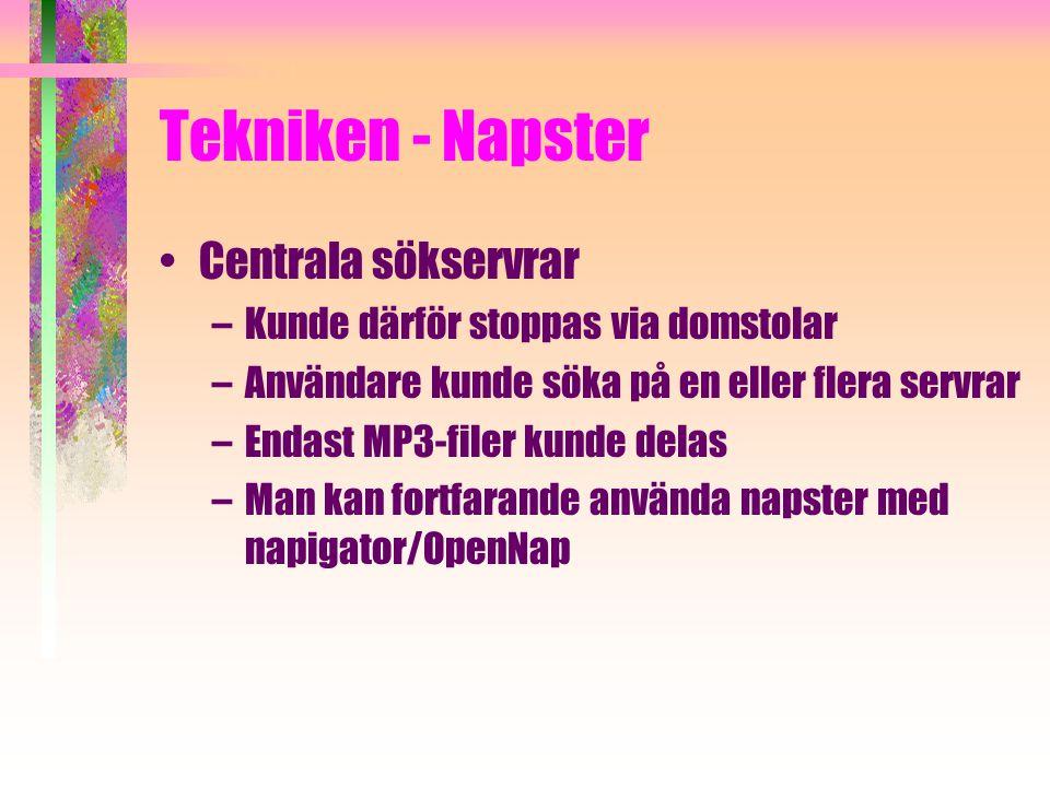 Tekniken - Napster Centrala sökservrar –Kunde därför stoppas via domstolar –Användare kunde söka på en eller flera servrar –Endast MP3-filer kunde delas –Man kan fortfarande använda napster med napigator/OpenNap