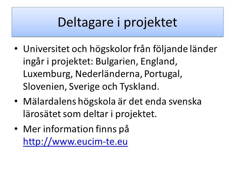 Deltagare i projektet Universitet och högskolor från följande länder ingår i projektet: Bulgarien, England, Luxemburg, Nederländerna, Portugal, Slovenien, Sverige och Tyskland.