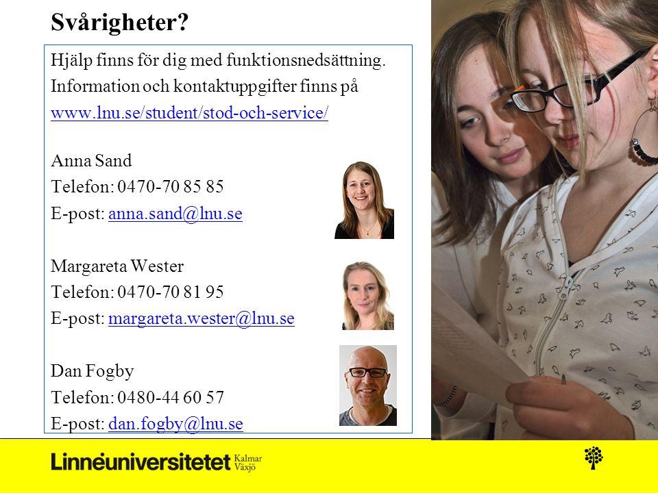 Svårigheter? Hjälp finns för dig med funktionsnedsättning. Information och kontaktuppgifter finns på www.lnu.se/student/stod-och-service/ Anna Sand Te