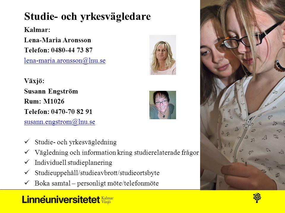 Studie- och yrkesvägledare Kalmar: Lena-Maria Aronsson Telefon: 0480-44 73 87 lena-maria.aronsson@lnu.se Växjö: Susann Engström Rum: M1026 Telefon: 04