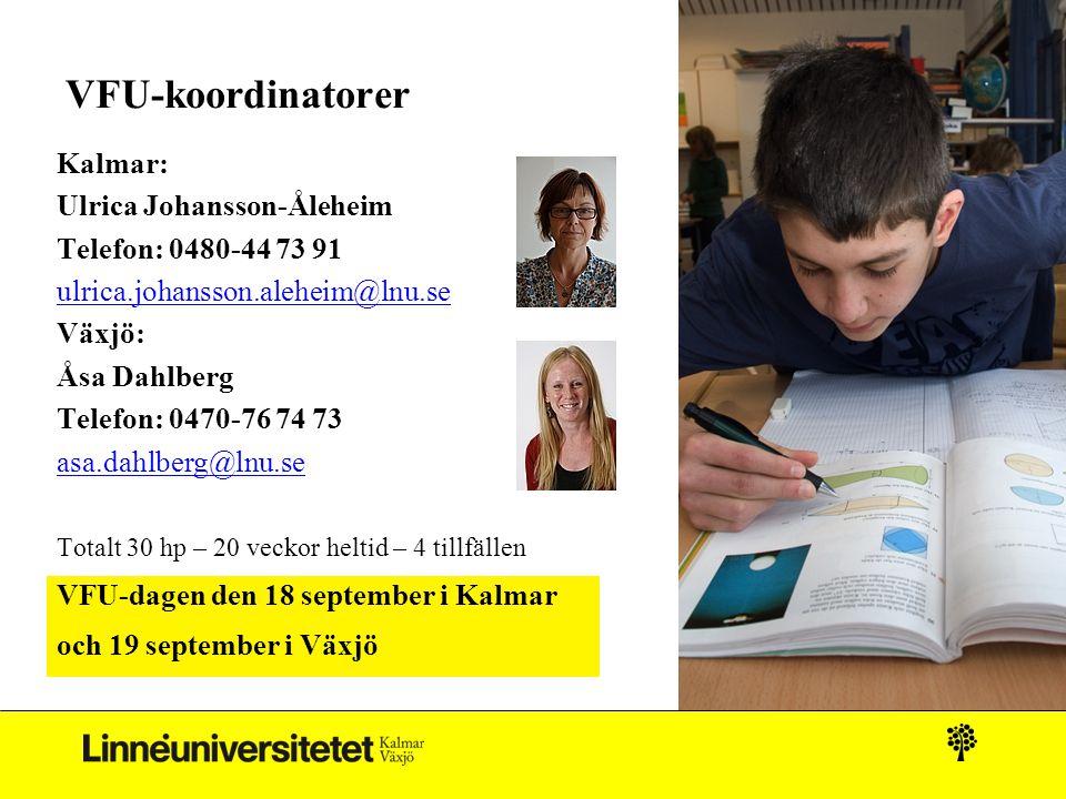 VFU-koordinatorer Kalmar: Ulrica Johansson-Åleheim Telefon: 0480-44 73 91 ulrica.johansson.aleheim@lnu.se Växjö: Åsa Dahlberg Telefon: 0470-76 74 73 a