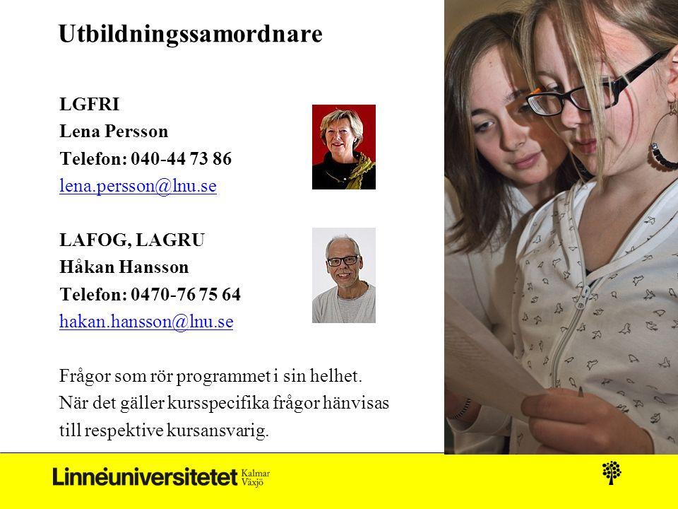 Utbildningssamordnare LGFRI Lena Persson Telefon: 040-44 73 86 lena.persson@lnu.se LAFOG, LAGRU Håkan Hansson Telefon: 0470-76 75 64 hakan.hansson@lnu