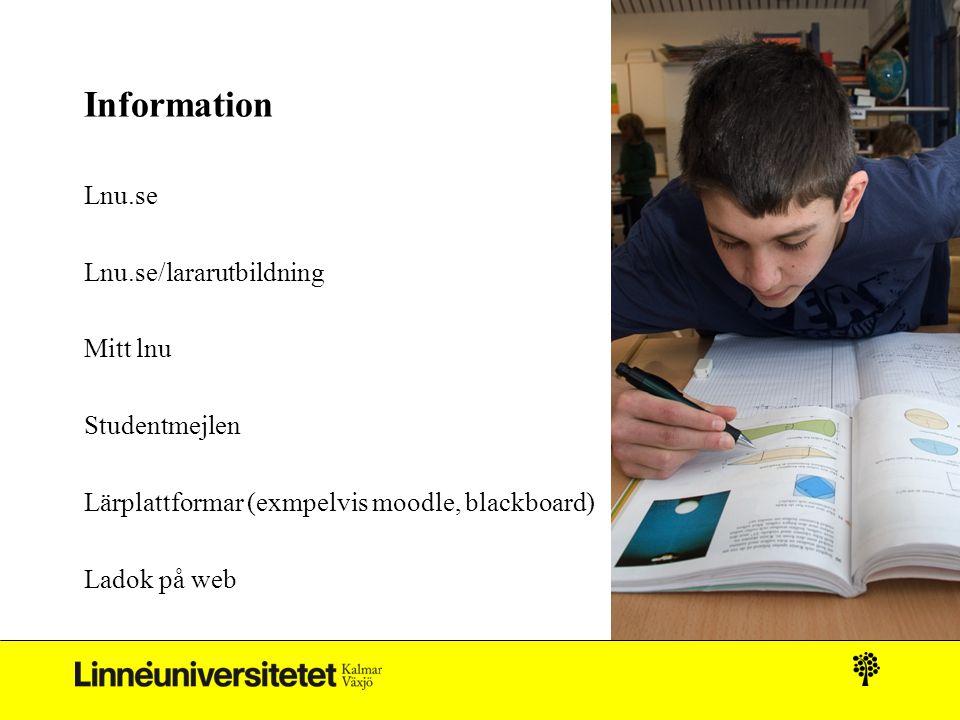 Information Lnu.se Lnu.se/lararutbildning Mitt lnu Studentmejlen Lärplattformar (exmpelvis moodle, blackboard) Ladok på web