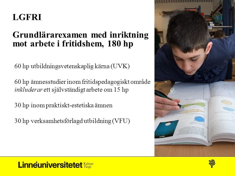 LGFRI Grundlärarexamen med inriktning mot arbete i fritidshem, 180 hp 60 hp utbildningsvetenskaplig kärna (UVK) 60 hp ämnesstudier inom fritidspedagog