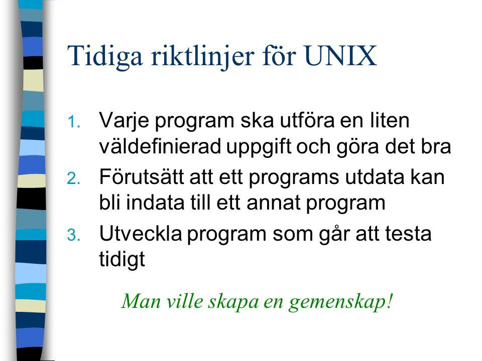 Tidiga riktlinjer för UNIX 1. Varje program ska utföra en liten väldefinierad uppgift och göra det bra 2. Förutsätt att ett programs utdata kan bli in