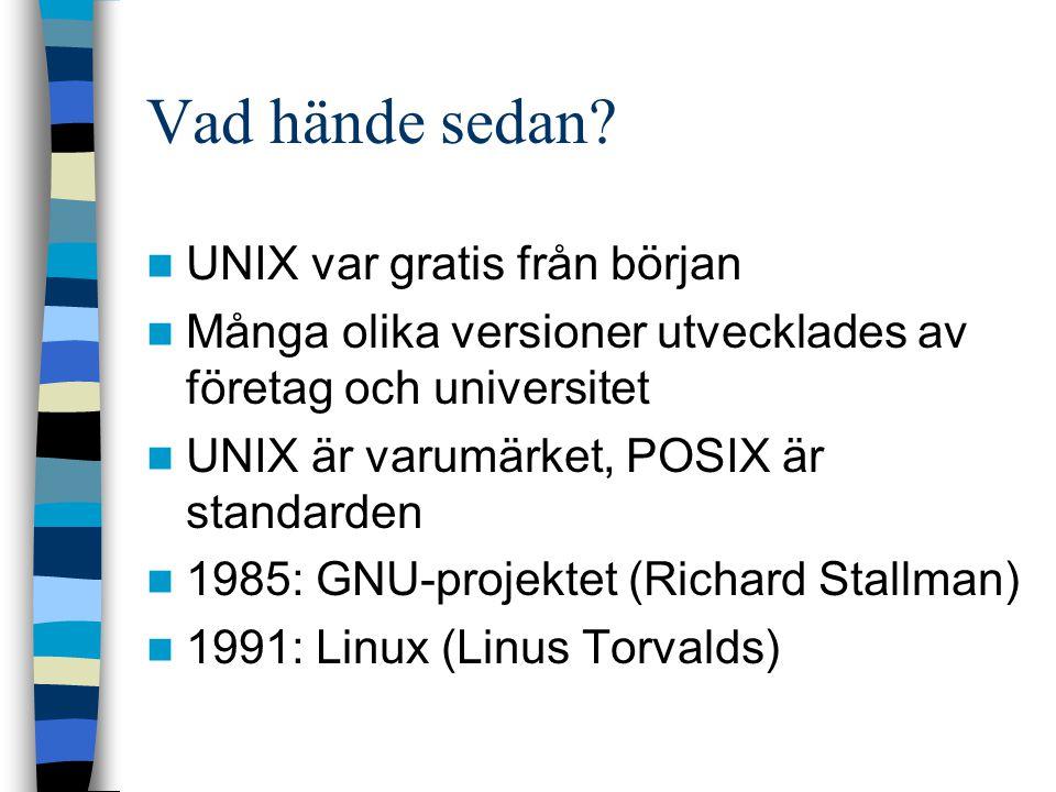 Vad hände sedan? UNIX var gratis från början Många olika versioner utvecklades av företag och universitet UNIX är varumärket, POSIX är standarden 1985