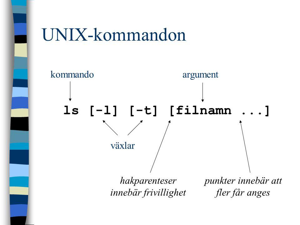 UNIX-kommandon ls [-l] [-t] [filnamn...] kommando växlar argument hakparenteser innebär frivillighet punkter innebär att fler får anges
