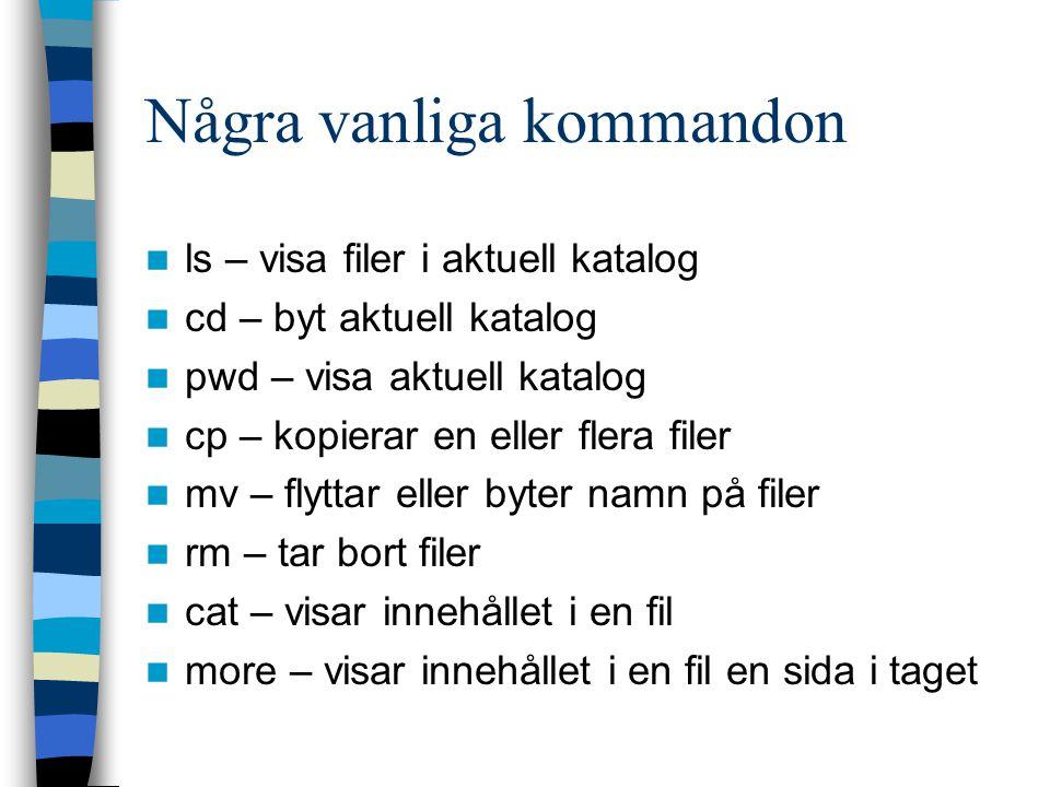 Några vanliga kommandon ls – visa filer i aktuell katalog cd – byt aktuell katalog pwd – visa aktuell katalog cp – kopierar en eller flera filer mv –