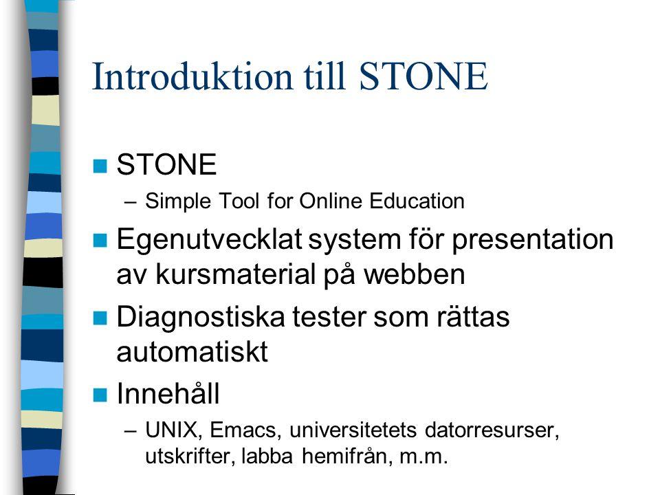 Introduktion till STONE STONE –Simple Tool for Online Education Egenutvecklat system för presentation av kursmaterial på webben Diagnostiska tester so