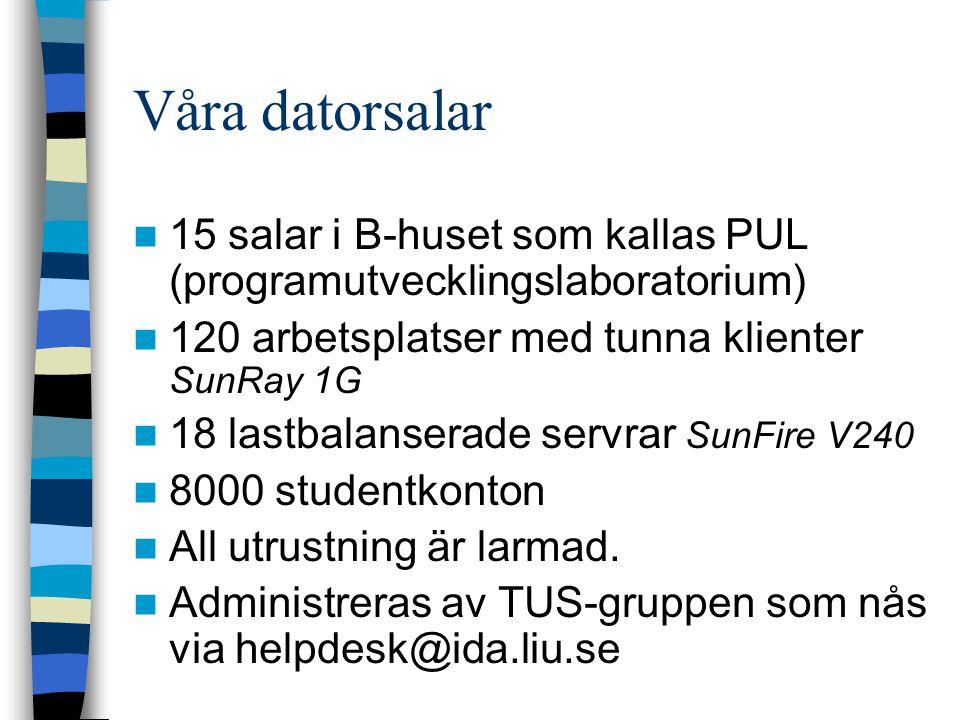 15 salar i B-huset som kallas PUL (programutvecklingslaboratorium) 120 arbetsplatser med tunna klienter SunRay 1G 18 lastbalanserade servrar SunFire V240 8000 studentkonton All utrustning är larmad.