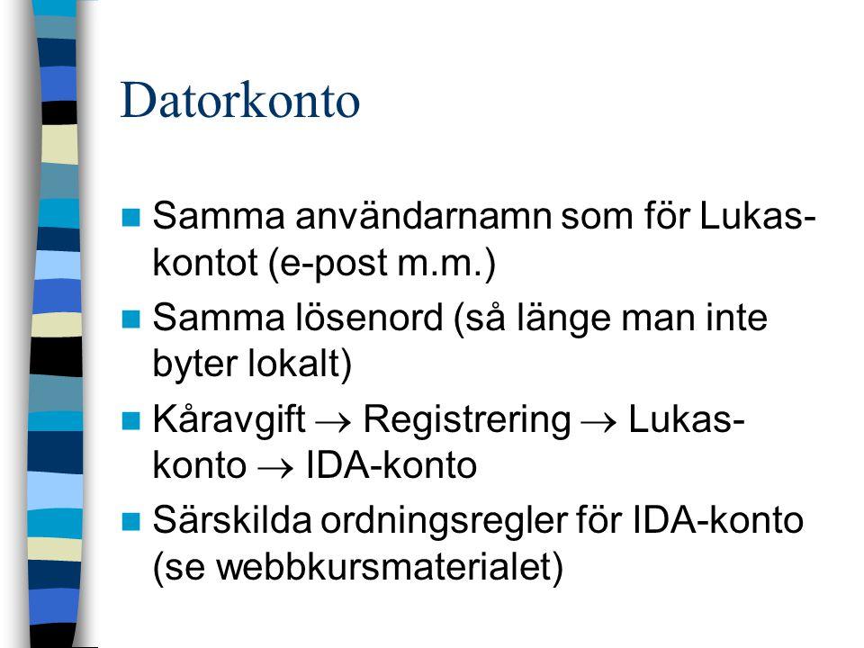 Datorkonto Samma användarnamn som för Lukas- kontot (e-post m.m.) Samma lösenord (så länge man inte byter lokalt) Kåravgift  Registrering  Lukas- konto  IDA-konto Särskilda ordningsregler för IDA-konto (se webbkursmaterialet)