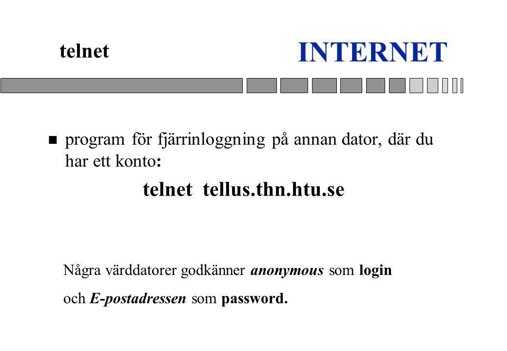 INTERNET n program för fjärrinloggning på annan dator, där du har ett konto: telnet tellus.thn.htu.se telnet Några värddatorer godkänner anonymous som login och E-postadressen som password.