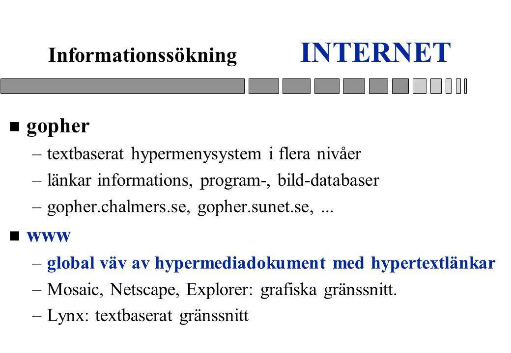INTERNET n gopher –textbaserat hypermenysystem i flera nivåer –länkar informations, program-, bild-databaser –gopher.chalmers.se, gopher.sunet.se,...
