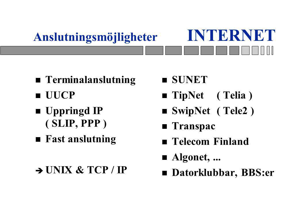 Anslutningsmöjligheter INTERNET n Terminalanslutning n UUCP n Uppringd IP ( SLIP, PPP ) n Fast anslutning è UNIX & TCP / IP n SUNET n TipNet( Telia ) n SwipNet( Tele2 ) n Transpac n Telecom Finland n Algonet,...