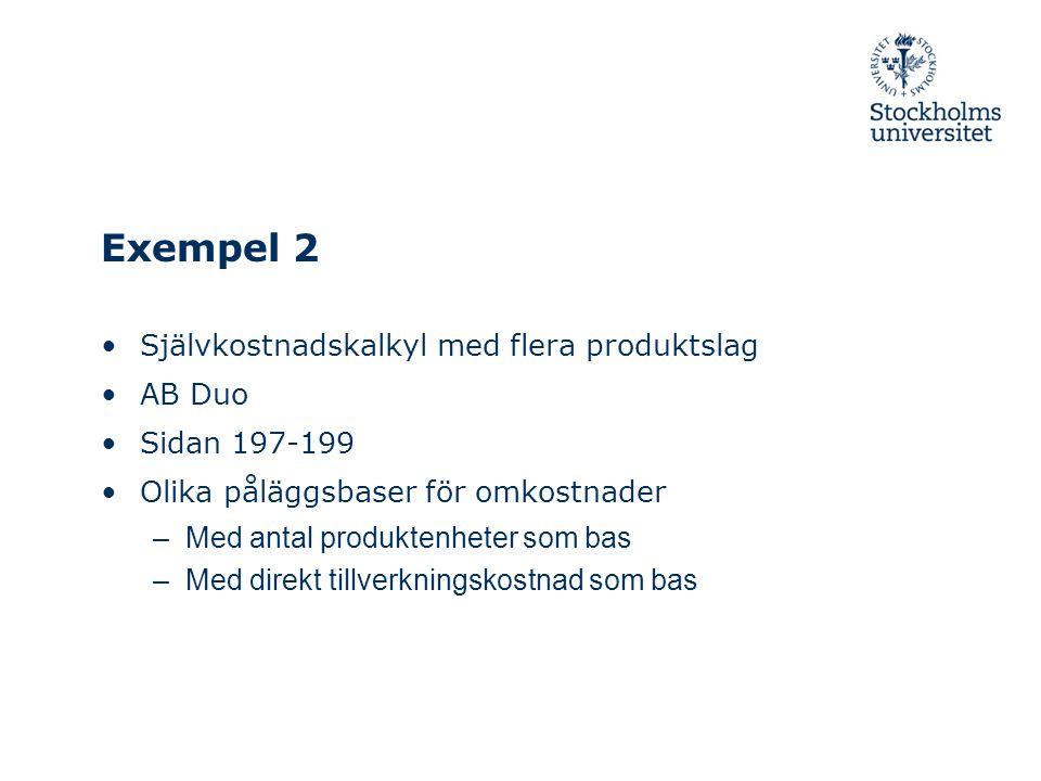 Exempel 2 Självkostnadskalkyl med flera produktslag AB Duo Sidan 197-199 Olika påläggsbaser för omkostnader –Med antal produktenheter som bas –Med dir