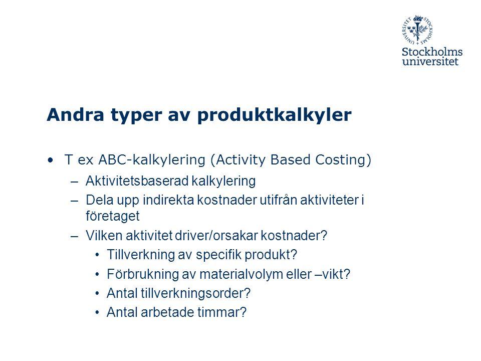 Andra typer av produktkalkyler T ex ABC-kalkylering (Activity Based Costing) –Aktivitetsbaserad kalkylering –Dela upp indirekta kostnader utifrån akti