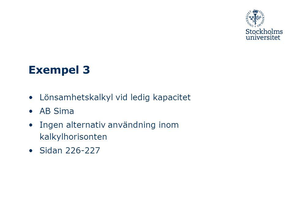 Exempel 3 Lönsamhetskalkyl vid ledig kapacitet AB Sima Ingen alternativ användning inom kalkylhorisonten Sidan 226-227