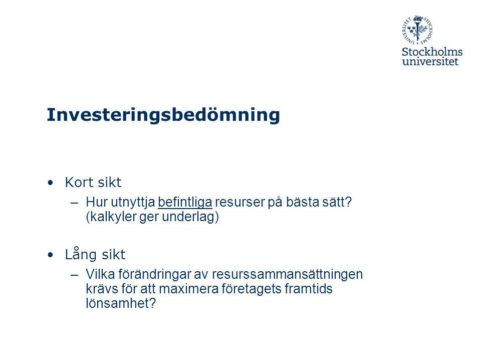 Investeringsbedömning Kort sikt –Hur utnyttja befintliga resurser på bästa sätt? (kalkyler ger underlag) Lång sikt –Vilka förändringar av resurssamman