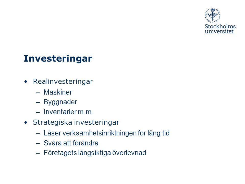Investeringar Realinvesteringar –Maskiner –Byggnader –Inventarier m.m. Strategiska investeringar –Låser verksamhetsinriktningen för lång tid –Svåra at