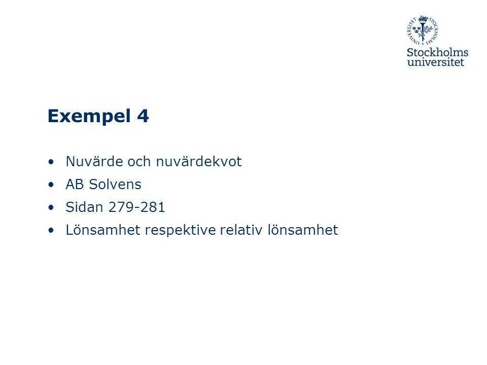 Exempel 4 Nuvärde och nuvärdekvot AB Solvens Sidan 279-281 Lönsamhet respektive relativ lönsamhet