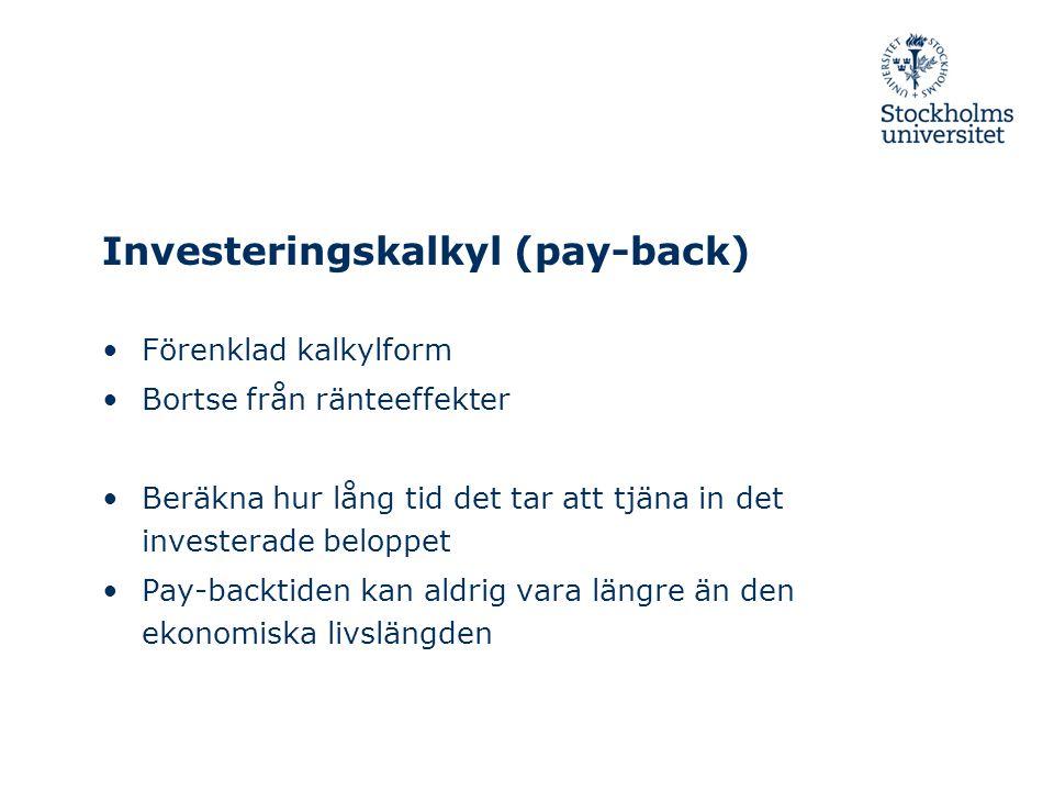 Investeringskalkyl (pay-back) Förenklad kalkylform Bortse från ränteeffekter Beräkna hur lång tid det tar att tjäna in det investerade beloppet Pay-ba