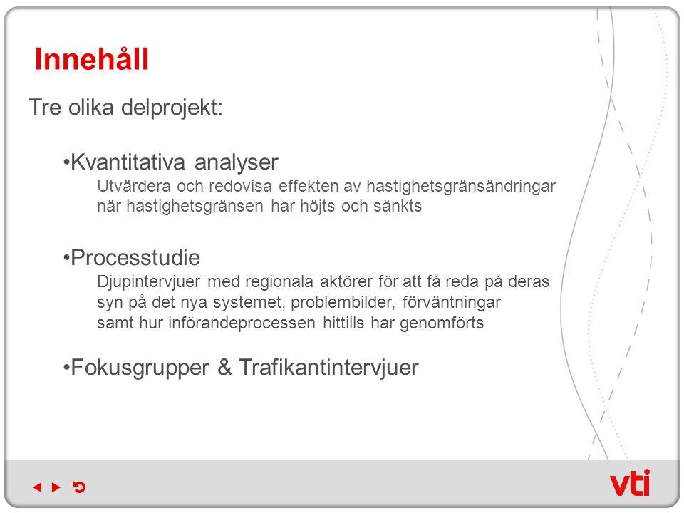 Nya hastighetsgränser – en kvalitativ processtudie Regionala aktörers syn på det nya systemet; problembild, förväntningar och införandeprocessen hittills Tomas Svensson, VTI och Helena Svensson, Vectura AB.