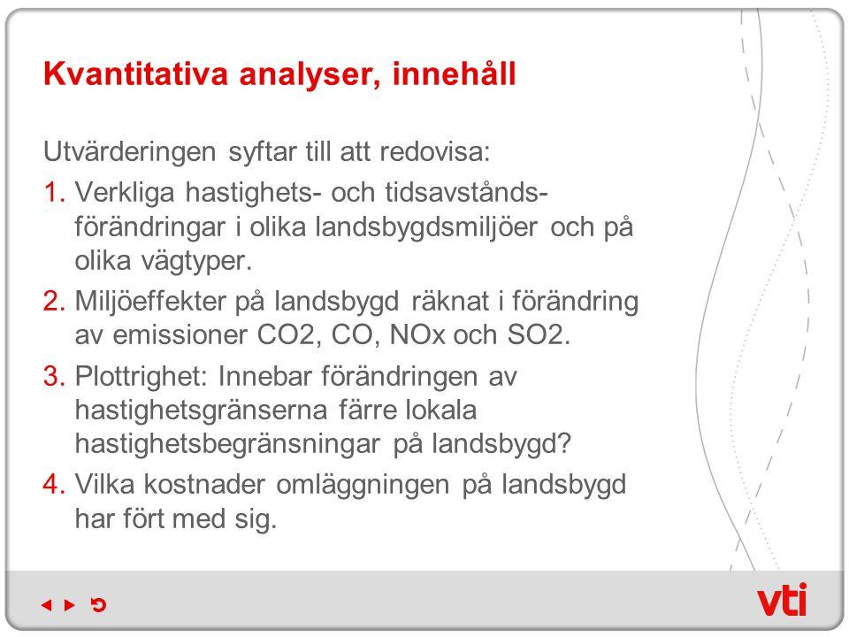 Etapp 2 Fokusgrupper ●Landsbygd  Yrkesförare  Oskyddade trafikanter  Boende utmed utpekade sträckor Tätort  Oskyddade trafikanter  Bussförare Fokusgrupperna sker i Region Skåne samt i Region Väst.