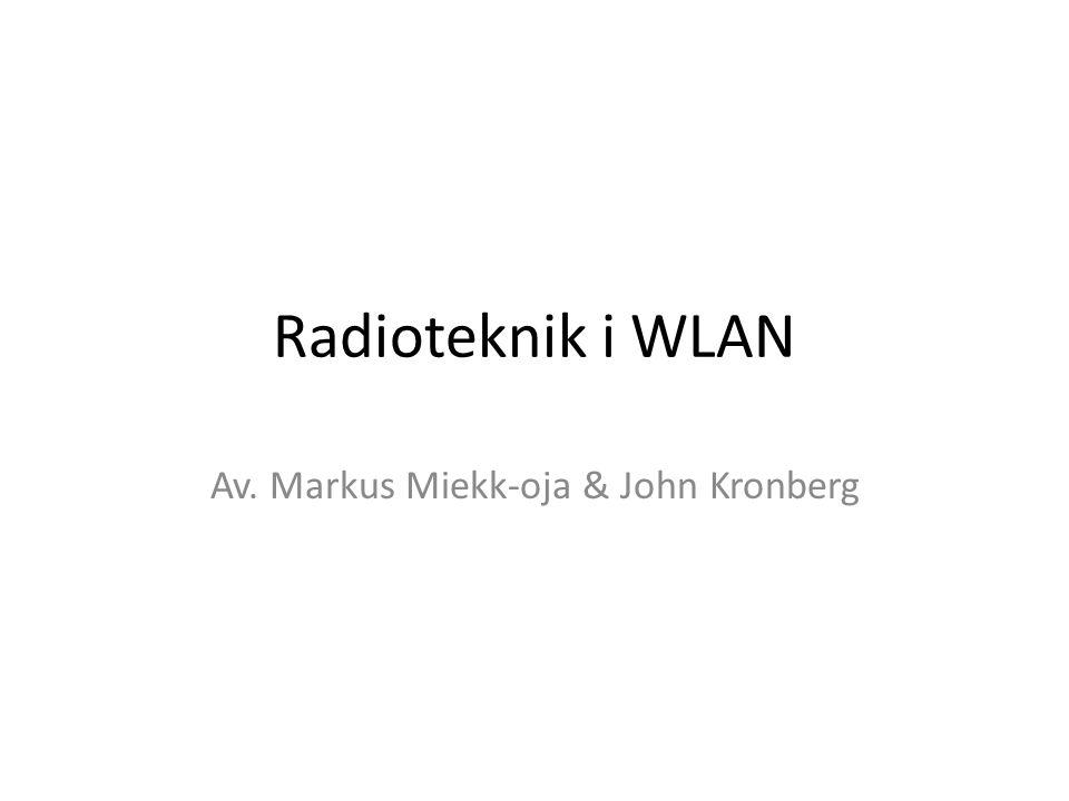 Radioteknik i WLAN Av. Markus Miekk-oja & John Kronberg