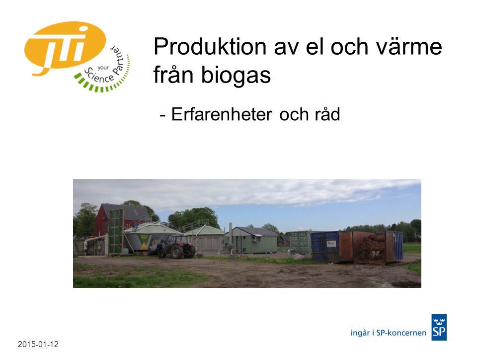 - Erfarenheter och råd Produktion av el och värme från biogas 2015-01-12
