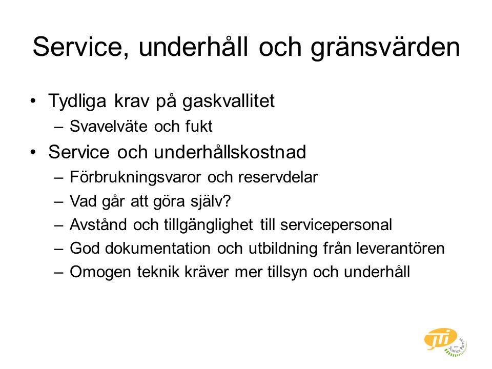 Service, underhåll och gränsvärden Tydliga krav på gaskvallitet –Svavelväte och fukt Service och underhållskostnad –Förbrukningsvaror och reservdelar –Vad går att göra själv.