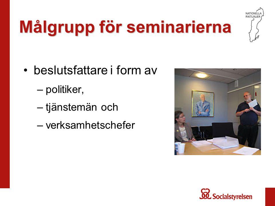 Målgrupp för seminarierna beslutsfattare i form av –politiker, –tjänstemän och –verksamhetschefer