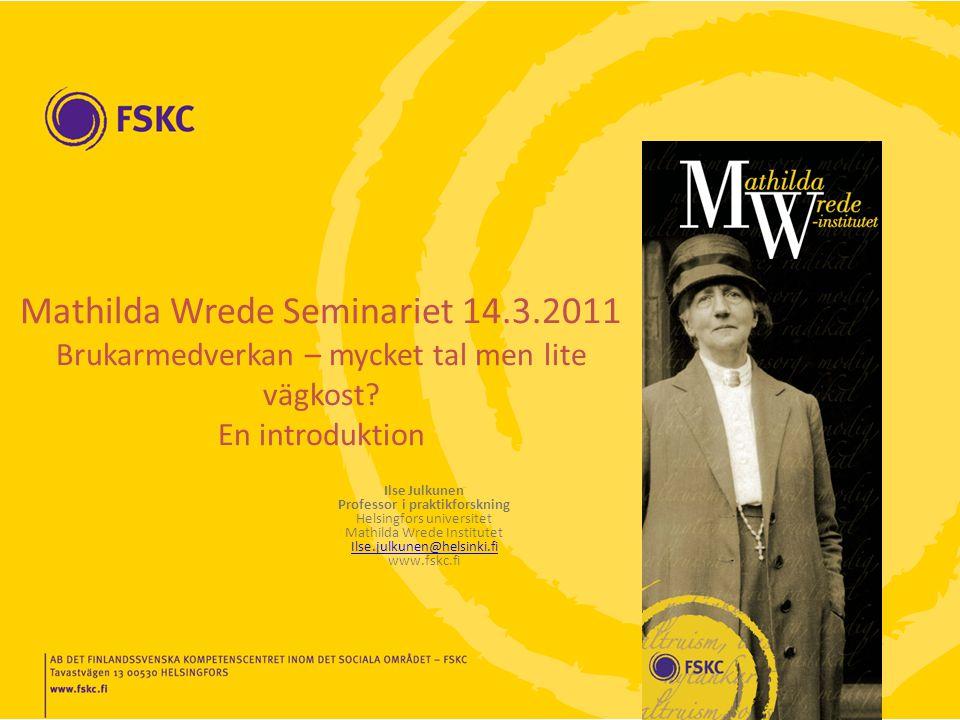 Mathilda Wrede Seminariet 14.3.2011 Brukarmedverkan – mycket tal men lite vägkost.