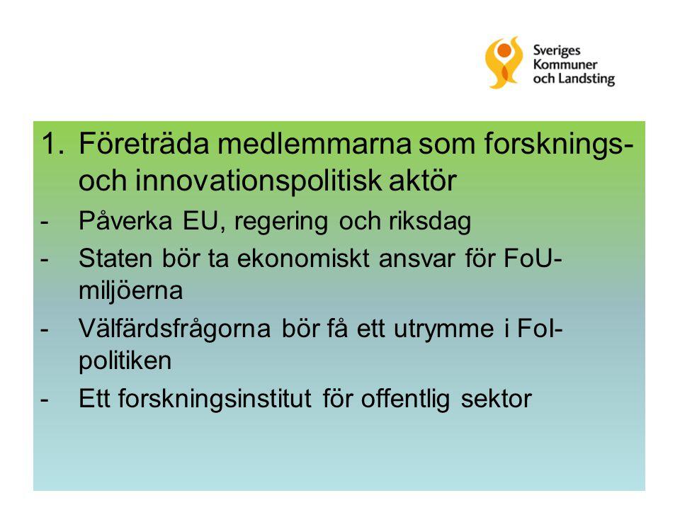 1.Företräda medlemmarna som forsknings- och innovationspolitisk aktör -Påverka EU, regering och riksdag -Staten bör ta ekonomiskt ansvar för FoU- miljöerna -Välfärdsfrågorna bör få ett utrymme i FoI- politiken -Ett forskningsinstitut för offentlig sektor