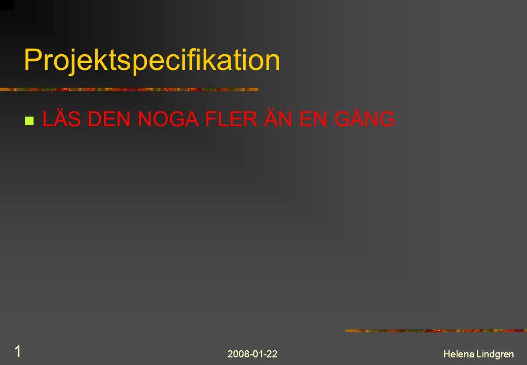 2008-01-22Helena Lindgren 1 Projektspecifikation LÄS DEN NOGA FLER ÄN EN GÅNG