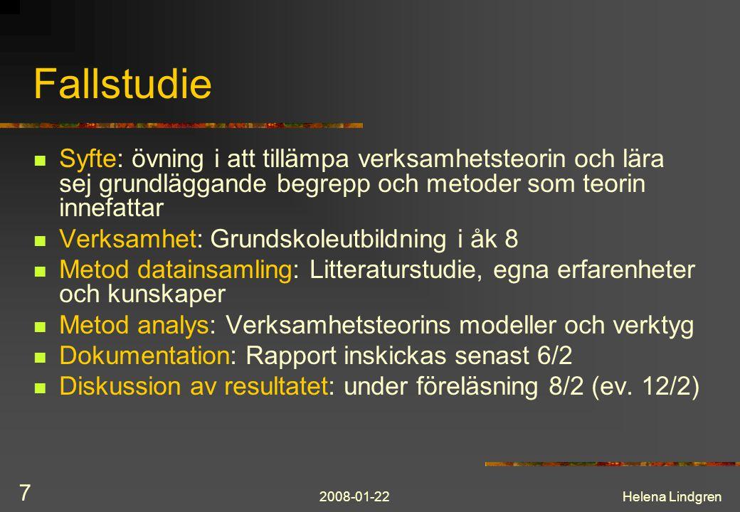 2008-01-22Helena Lindgren 7 Fallstudie Syfte: övning i att tillämpa verksamhetsteorin och lära sej grundläggande begrepp och metoder som teorin innefa