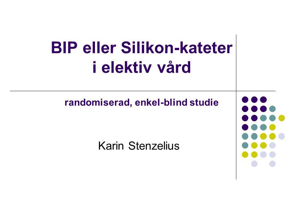 BIP eller Silikon-kateter i elektiv vård randomiserad, enkel-blind studie Karin Stenzelius