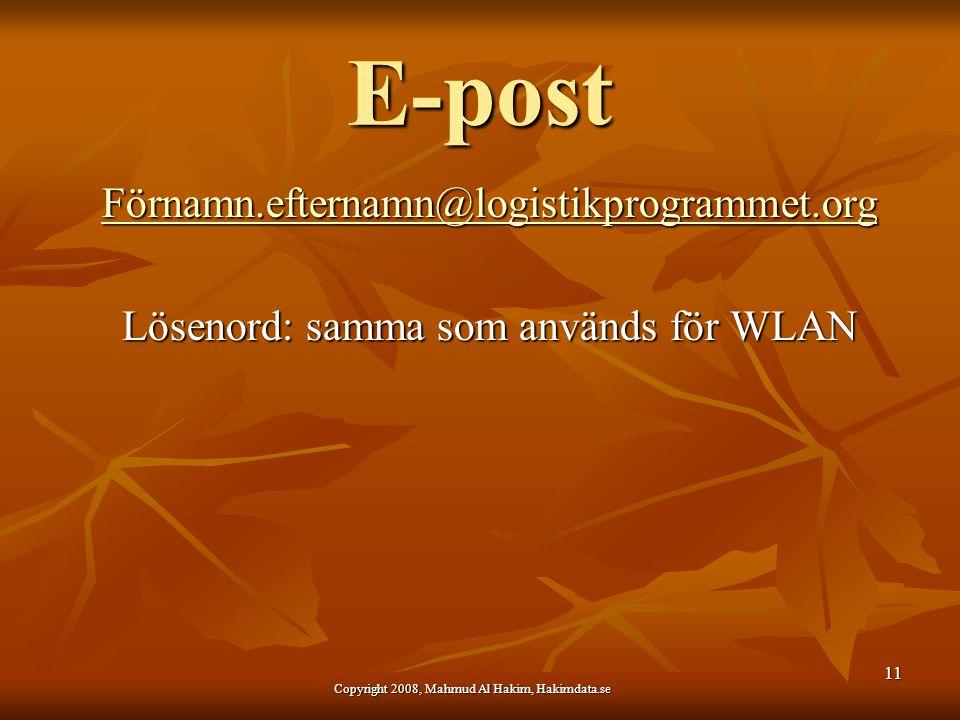 E-post Förnamn.efternamn@logistikprogrammet.org Lösenord: samma som används för WLAN 11 Copyright 2008, Mahmud Al Hakim, Hakimdata.se